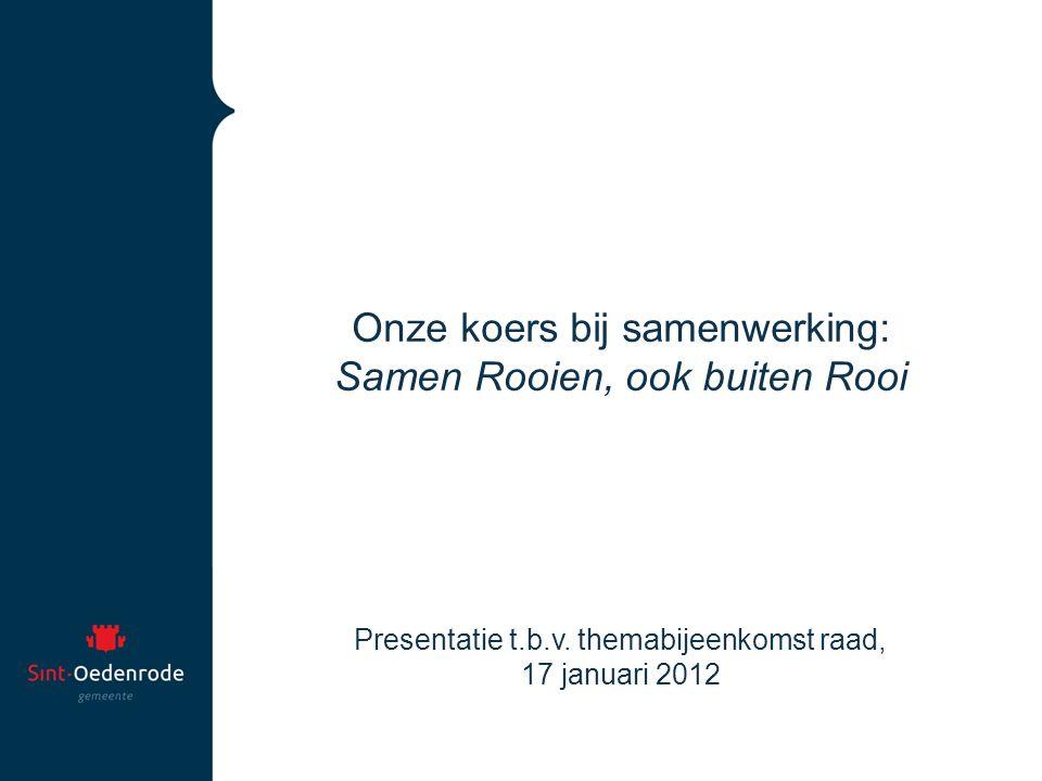Onze koers bij samenwerking: Samen Rooien, ook buiten Rooi Presentatie t.b.v. themabijeenkomst raad, 17 januari 2012