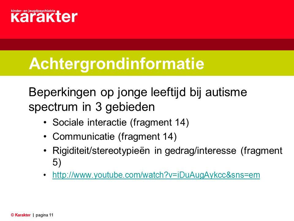 © Karakter |pagina 11 Achtergrondinformatie Beperkingen op jonge leeftijd bij autisme spectrum in 3 gebieden Sociale interactie (fragment 14) Communic
