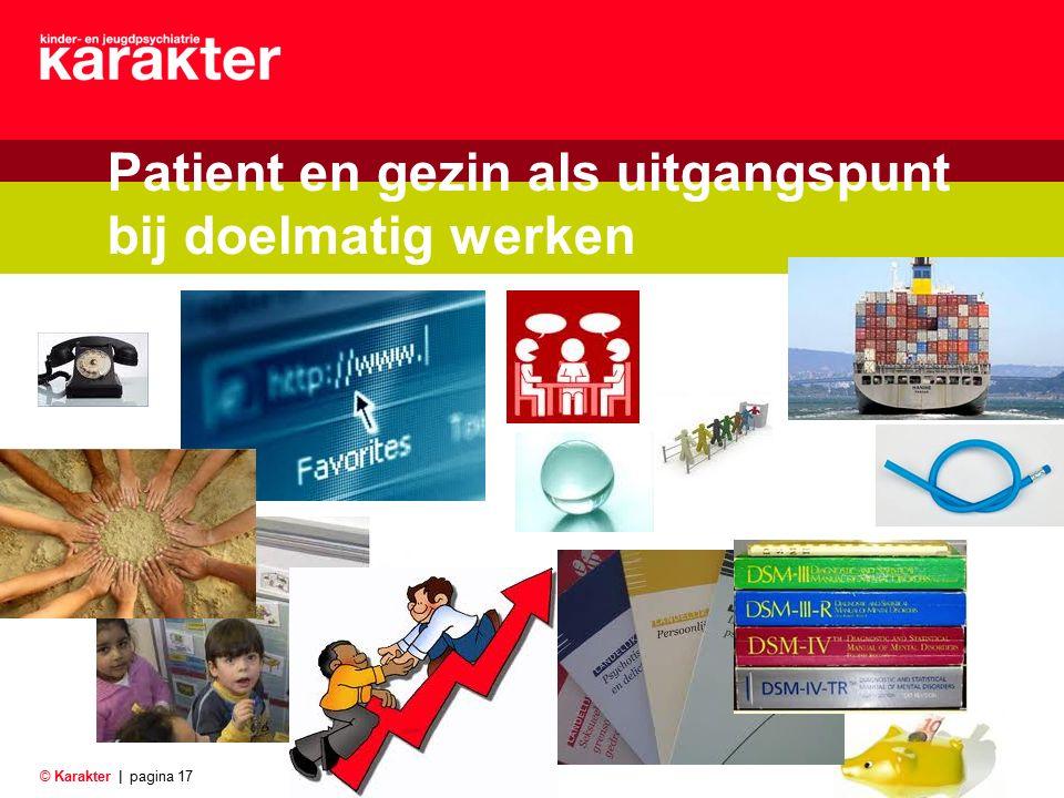 © Karakter |pagina 17 Patient en gezin als uitgangspunt bij doelmatig werken Over Karakter Ouders Verwijzers Onderzoekers Werken & leren Actueel verwi