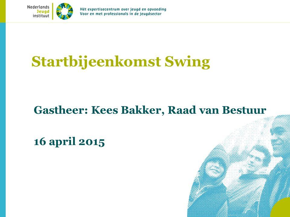 Startbijeenkomst Swing Gastheer: Kees Bakker, Raad van Bestuur 16 april 2015