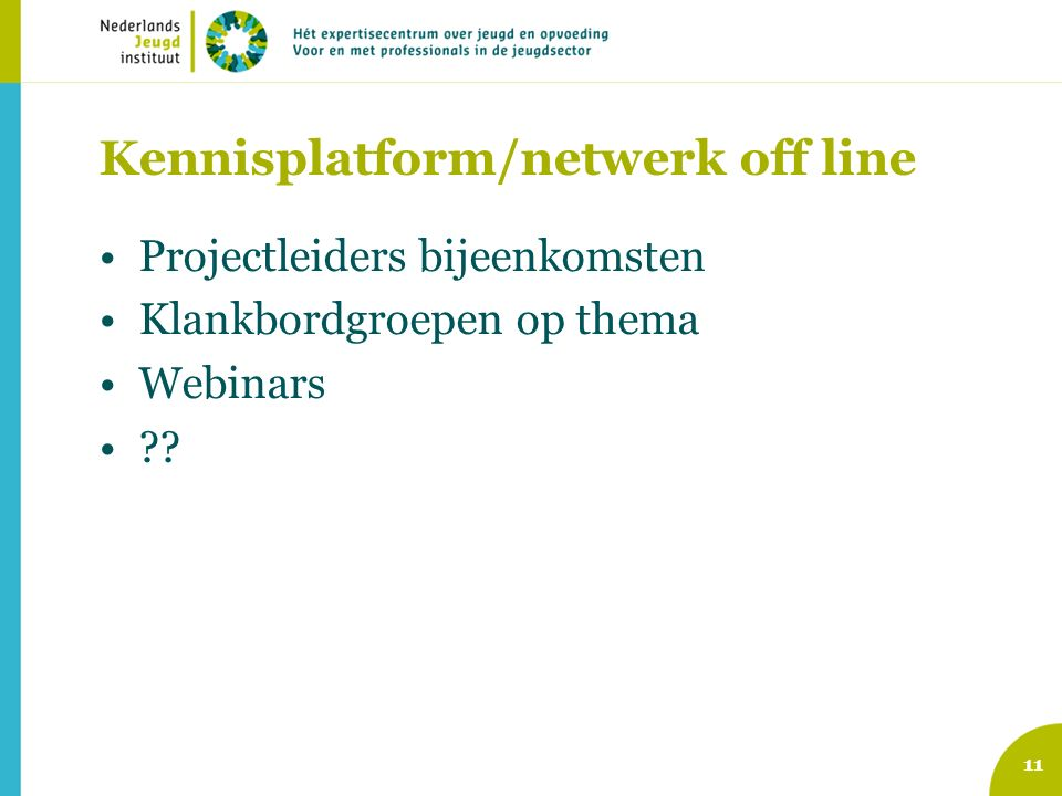 Kennisplatform/netwerk off line Projectleiders bijeenkomsten Klankbordgroepen op thema Webinars .