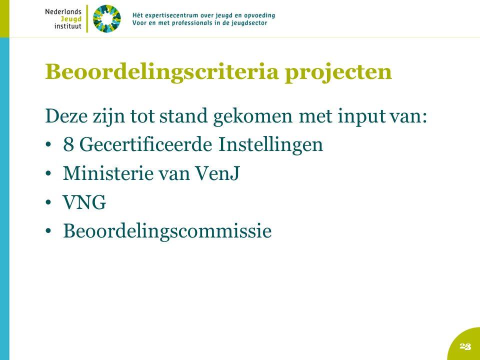 Beoordelingscriteria projecten Deze zijn tot stand gekomen met input van: 8 Gecertificeerde Instellingen Ministerie van VenJ VNG Beoordelingscommissie 2 23
