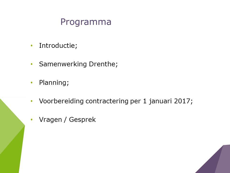 Programma Introductie; Samenwerking Drenthe; Planning; Voorbereiding contractering per 1 januari 2017; Vragen / Gesprek