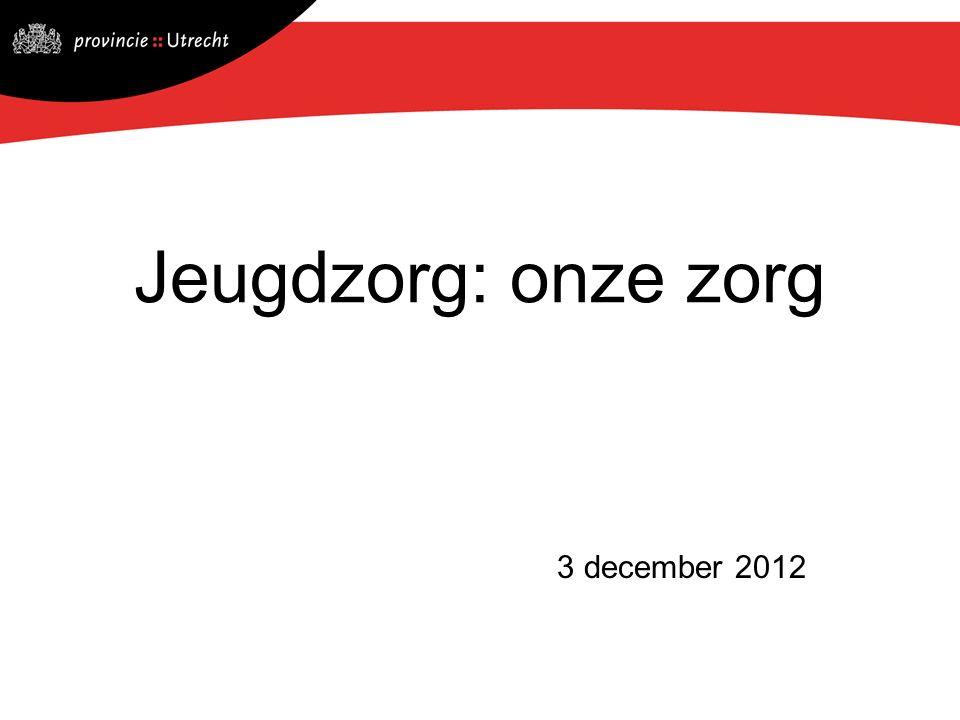Jeugdzorg: onze zorg 3 december 2012