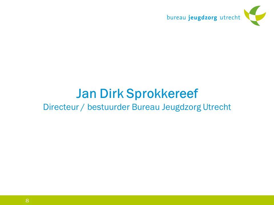 8 Jan Dirk Sprokkereef Directeur / bestuurder Bureau Jeugdzorg Utrecht