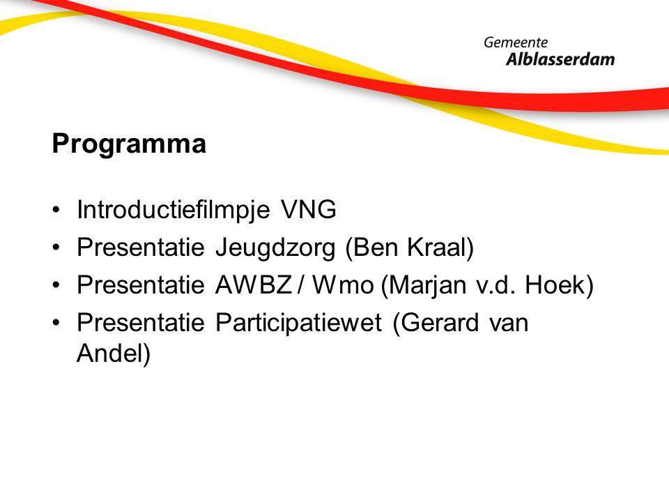 Programma Introductiefilmpje VNG Presentatie Jeugdzorg (Ben Kraal) Presentatie AWBZ / Wmo (Marjan v.d.