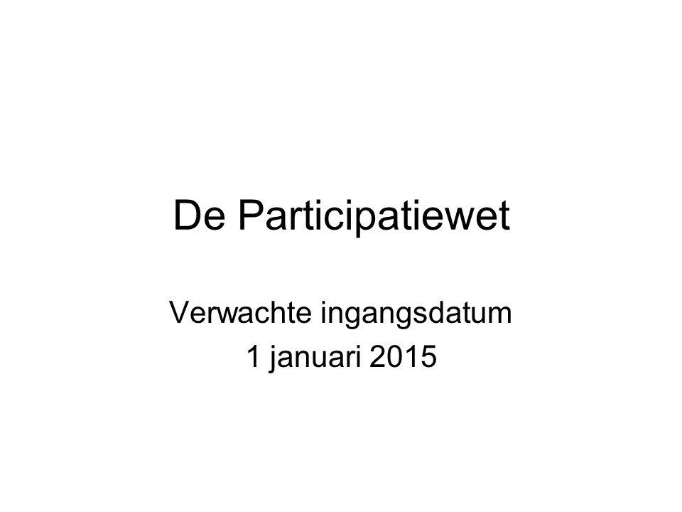 De Participatiewet Verwachte ingangsdatum 1 januari 2015