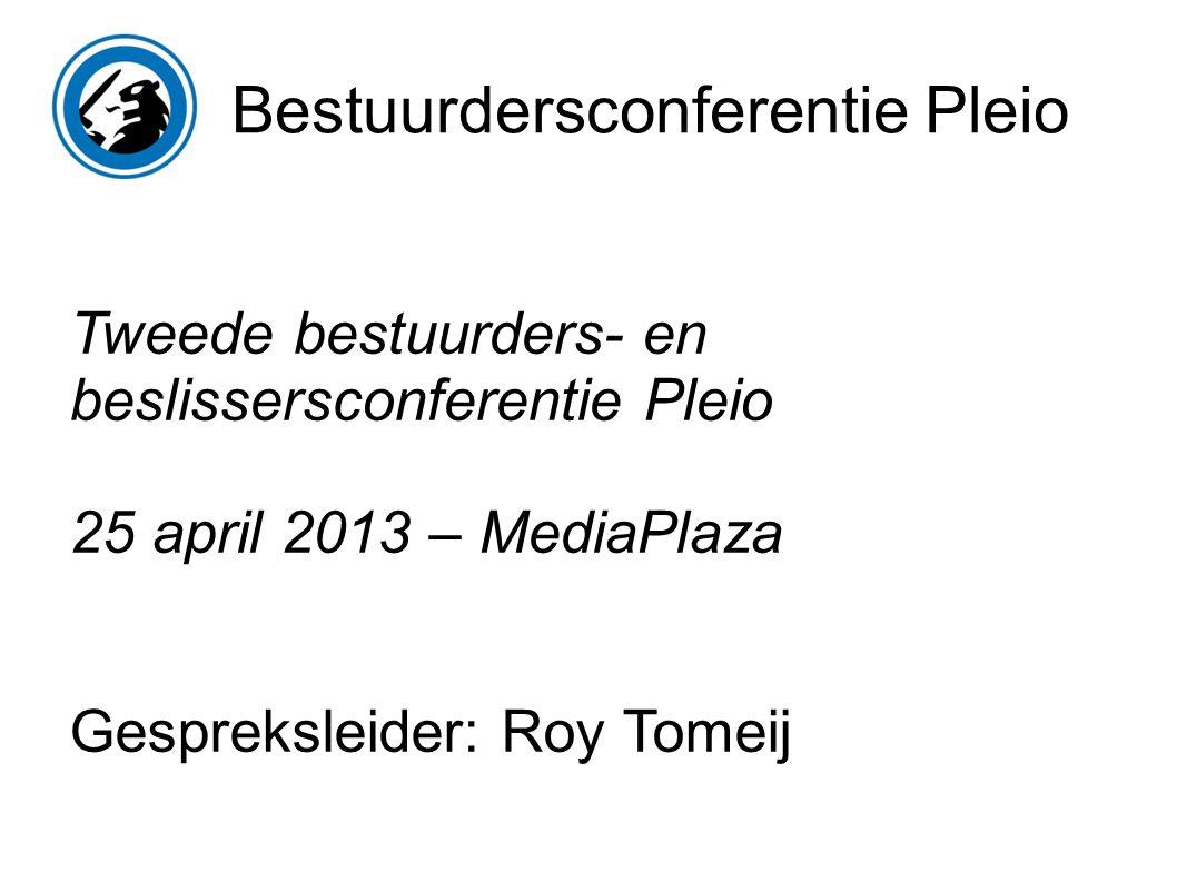 Bestuurdersconferentie Pleio Tweede bestuurders- en beslissersconferentie Pleio 25 april 2013 – MediaPlaza Gespreksleider: Roy Tomeij