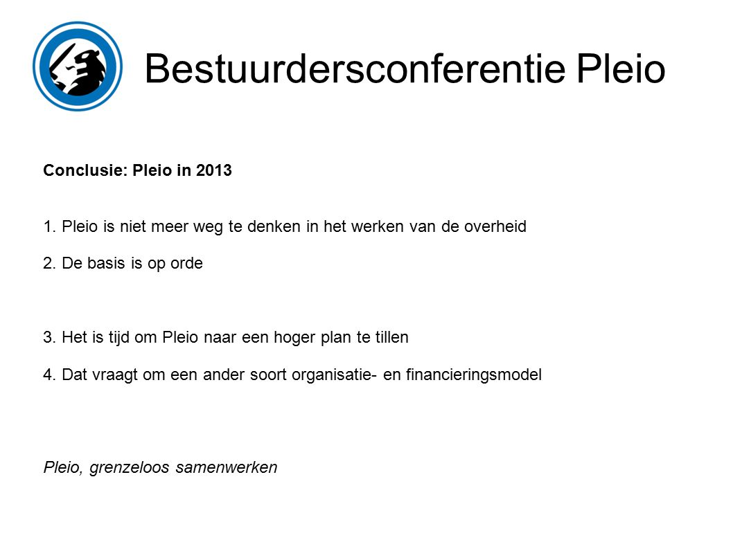 Bestuurdersconferentie Pleio Conclusie: Pleio in 2013 1.