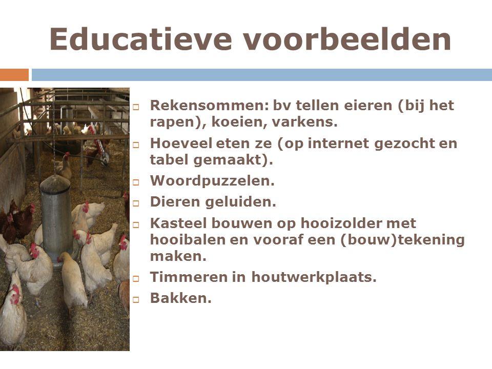 Educatieve voorbeelden  Rekensommen: bv tellen eieren (bij het rapen), koeien, varkens.