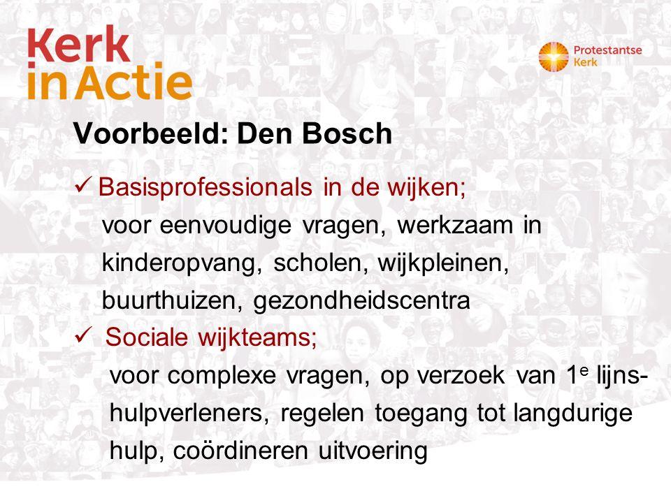 Voorbeeld: Den Bosch Basisprofessionals in de wijken; voor eenvoudige vragen, werkzaam in kinderopvang, scholen, wijkpleinen, buurthuizen, gezondheids