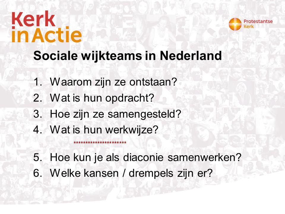 Sociale wijkteams in Nederland 1.Waarom zijn ze ontstaan? 2.Wat is hun opdracht? 3.Hoe zijn ze samengesteld? 4.Wat is hun werkwijze? *****************