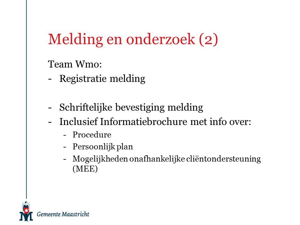 Melding en onderzoek (2) Team Wmo: -Registratie melding -Schriftelijke bevestiging melding -Inclusief Informatiebrochure met info over: -Procedure -Persoonlijk plan -Mogelijkheden onafhankelijke cliëntondersteuning (MEE)