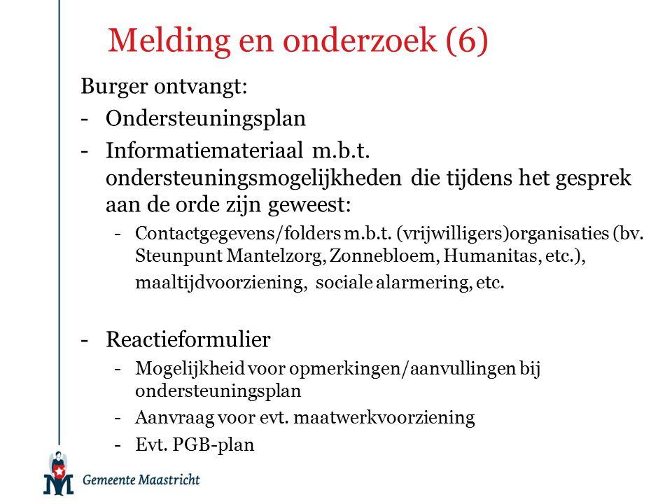 Melding en onderzoek (6) Burger ontvangt: -Ondersteuningsplan -Informatiemateriaal m.b.t.