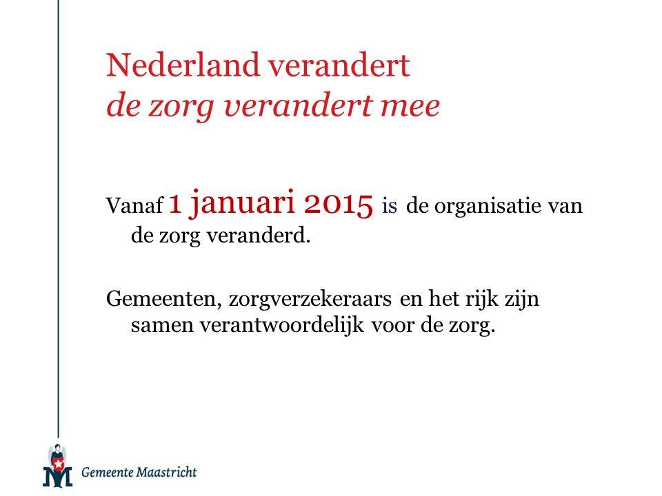Nederland verandert de zorg verandert mee Vanaf 1 januari 2015 is de organisatie van de zorg veranderd.
