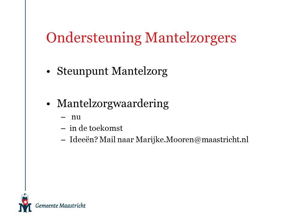 Ondersteuning Mantelzorgers Steunpunt Mantelzorg Mantelzorgwaardering – nu –in de toekomst –Ideeën.