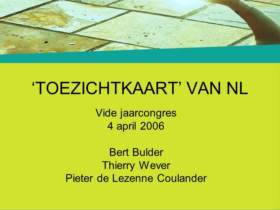 'TOEZICHTKAART' VAN NL Vide jaarcongres 4 april 2006 Bert Bulder Thierry Wever Pieter de Lezenne Coulander