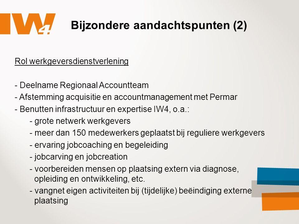 Bijzondere aandachtspunten (2) Rol werkgeversdienstverlening - Deelname Regionaal Accountteam - Afstemming acquisitie en accountmanagement met Permar