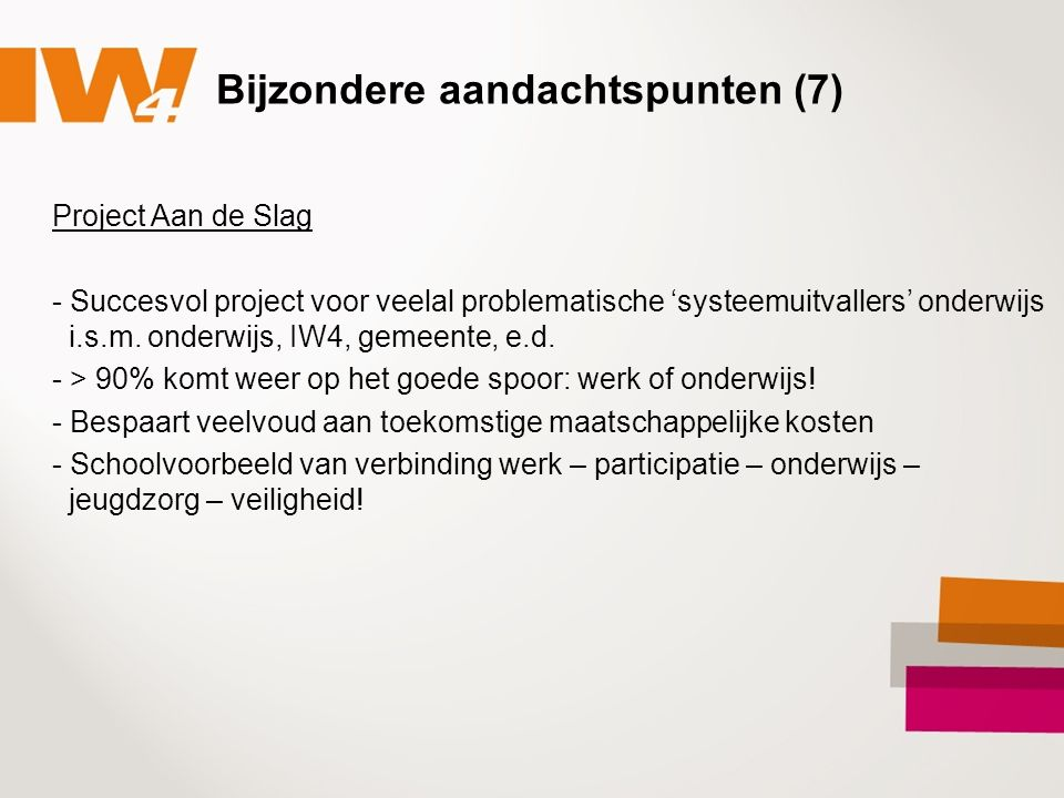 Bijzondere aandachtspunten (7) Project Aan de Slag - Succesvol project voor veelal problematische 'systeemuitvallers' onderwijs i.s.m.