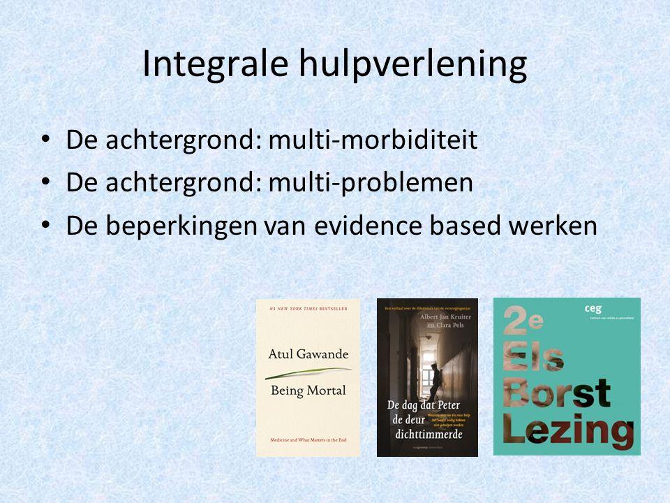 Integrale hulpverlening De achtergrond: multi-morbiditeit De achtergrond: multi-problemen De beperkingen van evidence based werken