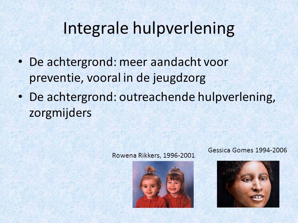 Integrale hulpverlening De achtergrond: meer aandacht voor preventie, vooral in de jeugdzorg De achtergrond: outreachende hulpverlening, zorgmijders Rowena Rikkers, 1996-2001 Gessica Gomes 1994-2006