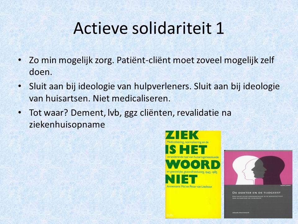 Actieve solidariteit 1 Zo min mogelijk zorg. Patiënt-cliënt moet zoveel mogelijk zelf doen.