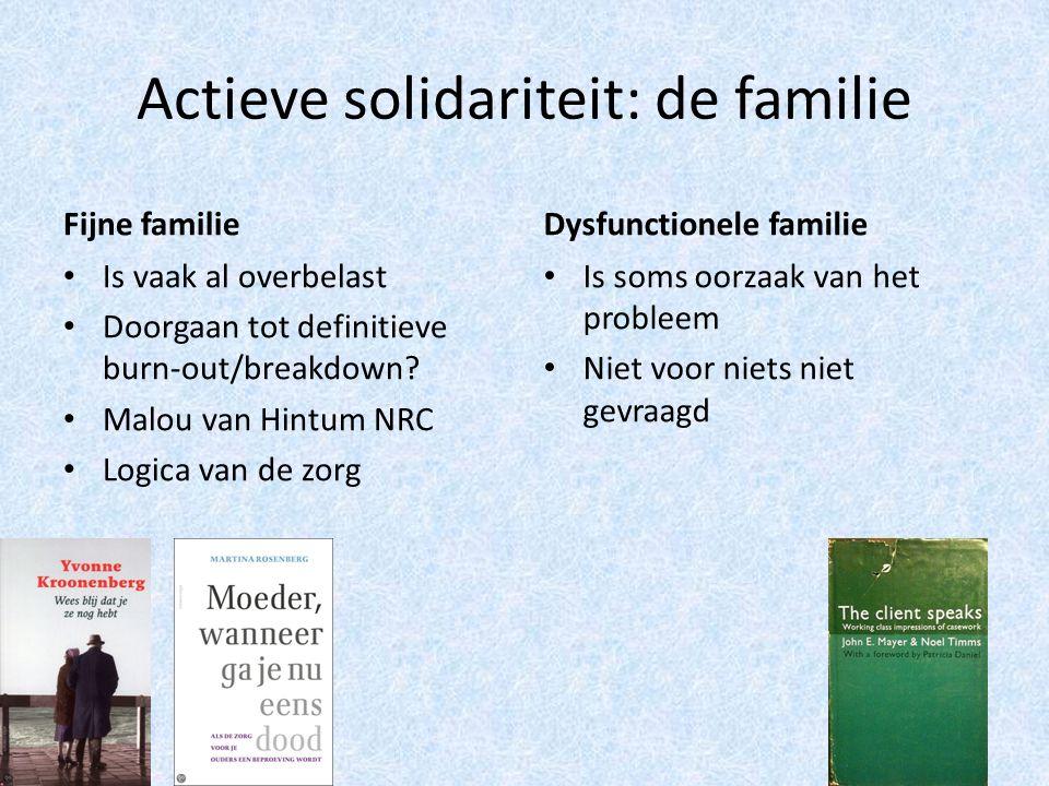 Actieve solidariteit: de familie Fijne familie Is vaak al overbelast Doorgaan tot definitieve burn-out/breakdown.