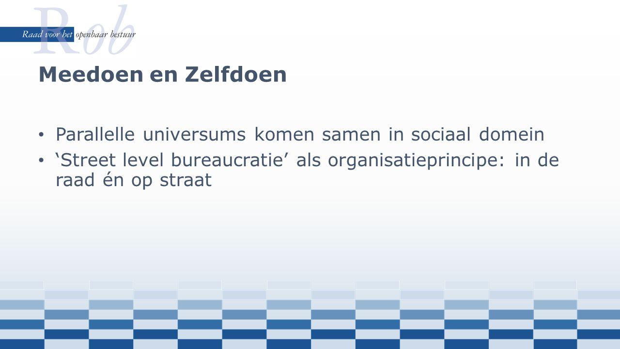 Parallelle universums komen samen in sociaal domein 'Street level bureaucratie' als organisatieprincipe: in de raad én op straat Meedoen en Zelfdoen