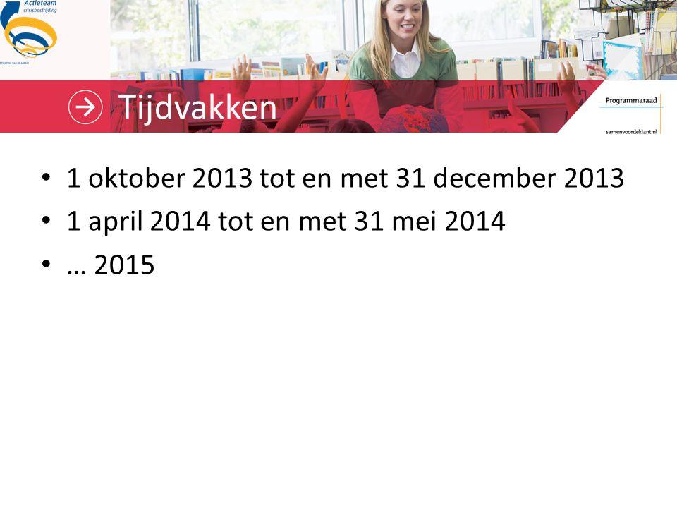 Tijdvakken 1 oktober 2013 tot en met 31 december 2013 1 april 2014 tot en met 31 mei 2014 … 2015