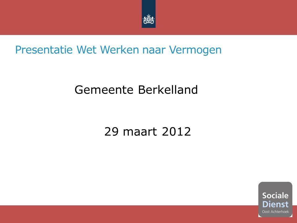 Presentatie Wet Werken naar Vermogen Gemeente Berkelland 29 maart 2012 1