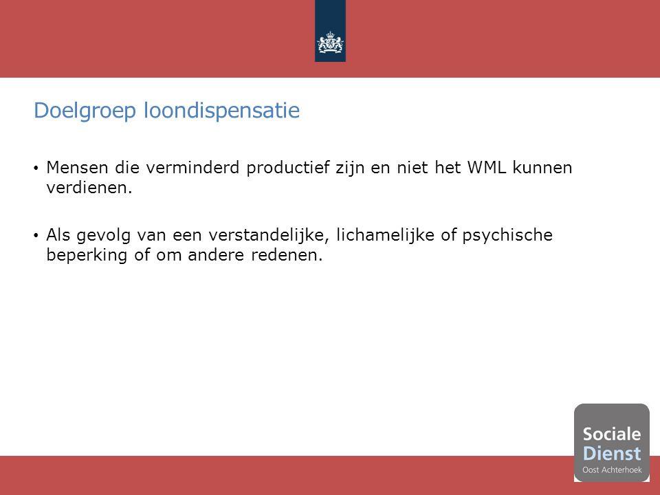 Doelgroep loondispensatie Mensen die verminderd productief zijn en niet het WML kunnen verdienen.