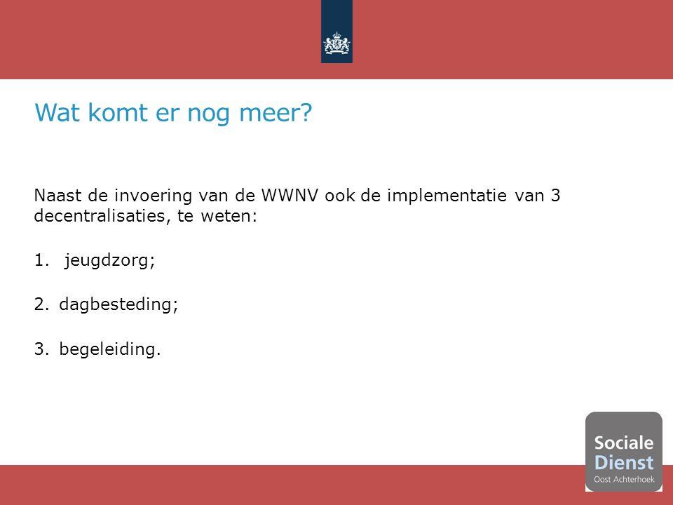 Naast de invoering van de WWNV ook de implementatie van 3 decentralisaties, te weten: 1.