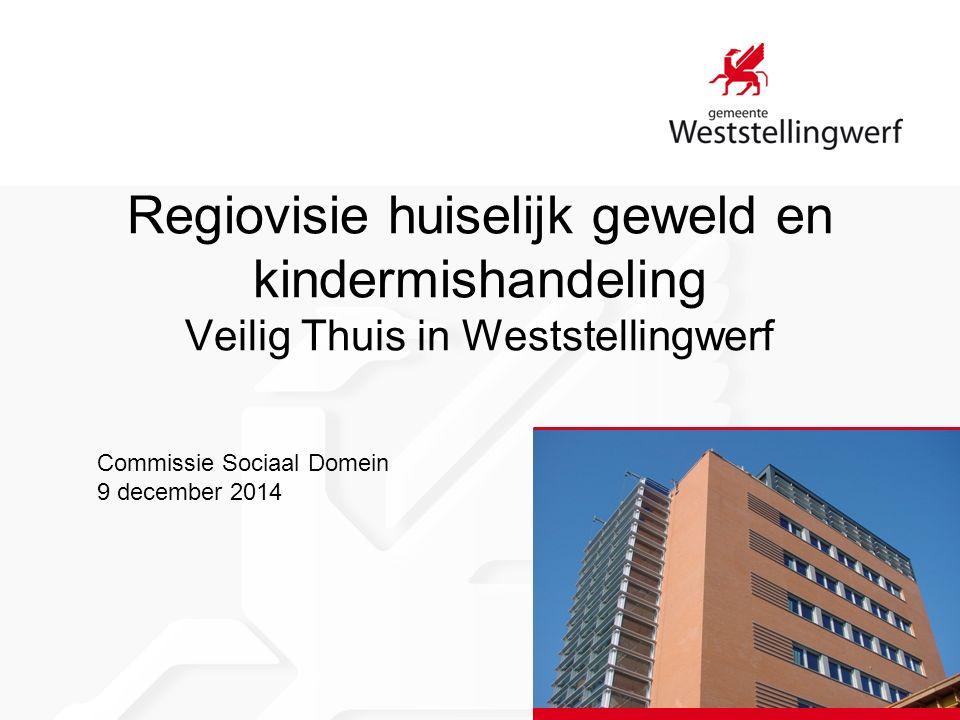 Regiovisie huiselijk geweld en kindermishandeling Veilig Thuis in Weststellingwerf Commissie Sociaal Domein 9 december 2014
