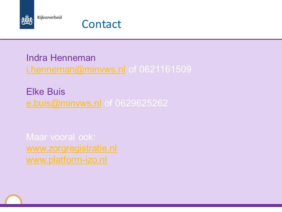 Indra Henneman i.henneman@minvws.nli.henneman@minvws.nl of 0621161509 Elke Buis e.buis@minvws.nle.buis@minvws.nl of 0629625262 Maar vooral ook: www.zorgregistratie.nl www.platform-izo.nl Contact