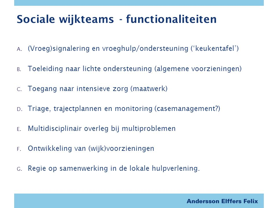 Sociale wijkteams - functionaliteiten A. (Vroeg)signalering en vroeghulp/ondersteuning ('keukentafel') B. Toeleiding naar lichte ondersteuning (algeme