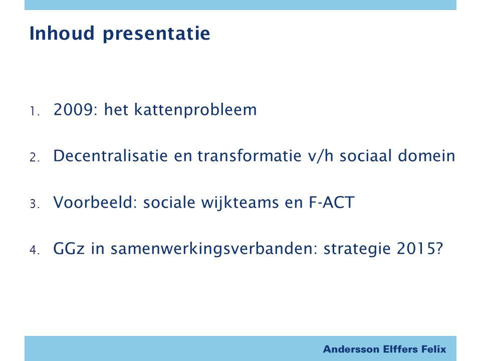 Inhoud presentatie 1. 2009: het kattenprobleem 2.