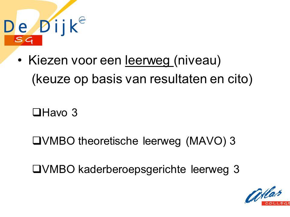 Kiezen voor een leerweg (niveau) (keuze op basis van resultaten en cito)  Havo 3  VMBO theoretische leerweg (MAVO) 3  VMBO kaderberoepsgerichte leerweg 3