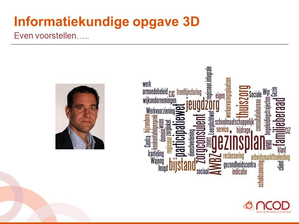 Informatiekundige opgave 3D 2 Onderwerpen Primaire processen Toegang Jeugdwet WMO Participatiewet Sturende en ondersteunende processen Monitoring en verantwoording Inkoop en aanbesteding Financiële administratie Informatiemanagement vraagstukken Privacy Informatiebeveiliging