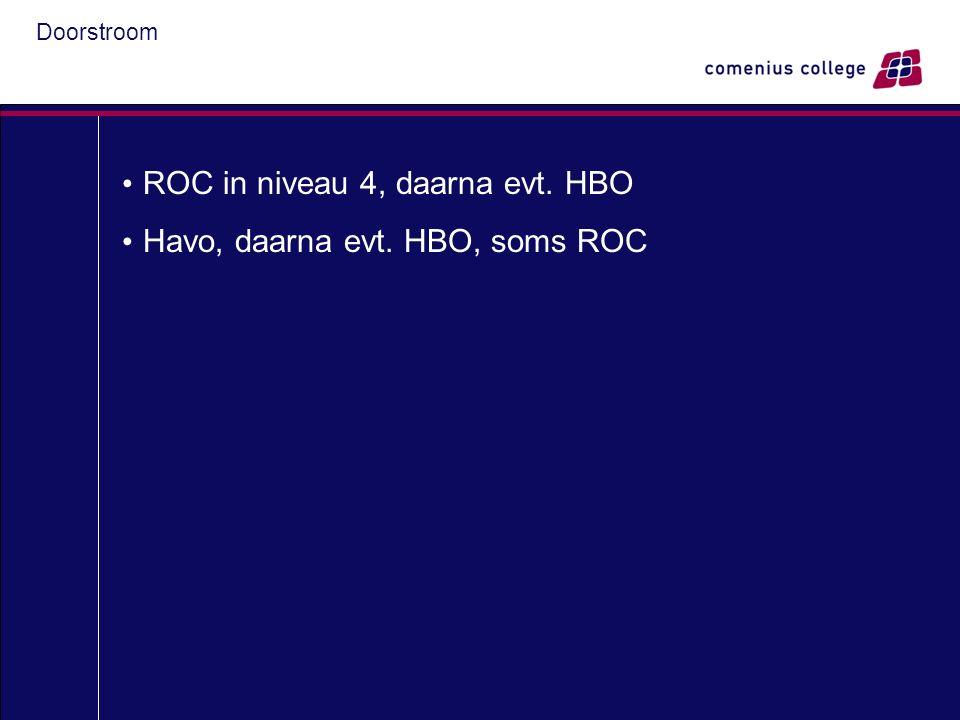 Doorstroom ROC in niveau 4, daarna evt. HBO Havo, daarna evt. HBO, soms ROC