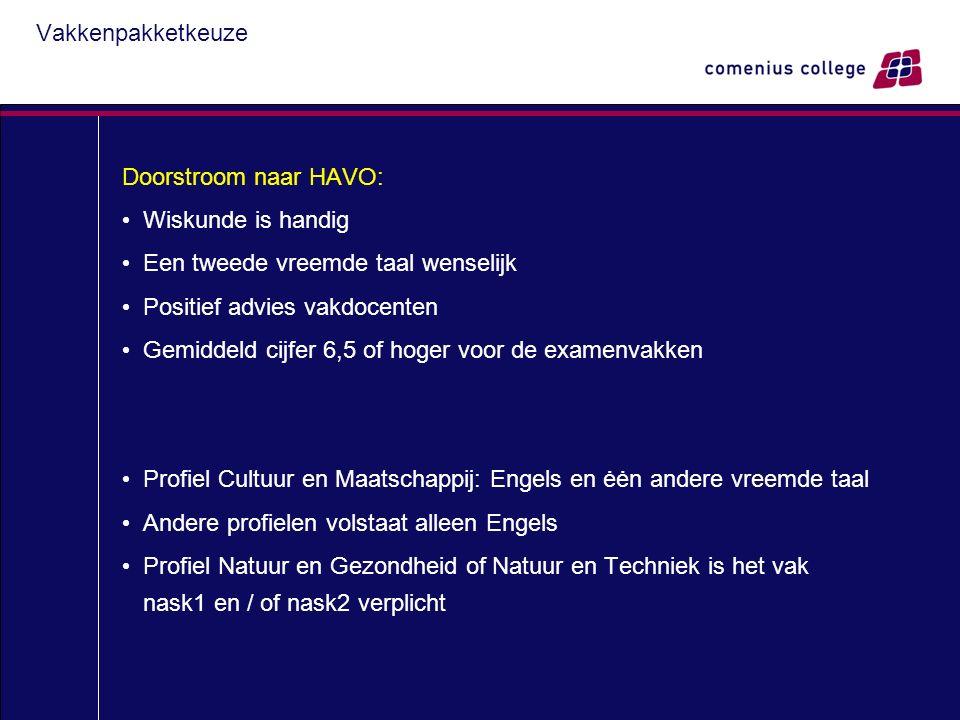Doorstroom naar HAVO: Wiskunde is handig Een tweede vreemde taal wenselijk Positief advies vakdocenten Gemiddeld cijfer 6,5 of hoger voor de examenvak