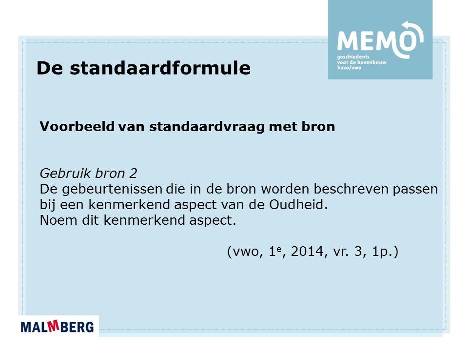 De standaardformule Voorbeeld van standaardvraag met bron Gebruik bron 2 De gebeurtenissen die in de bron worden beschreven passen bij een kenmerkend aspect van de Oudheid.