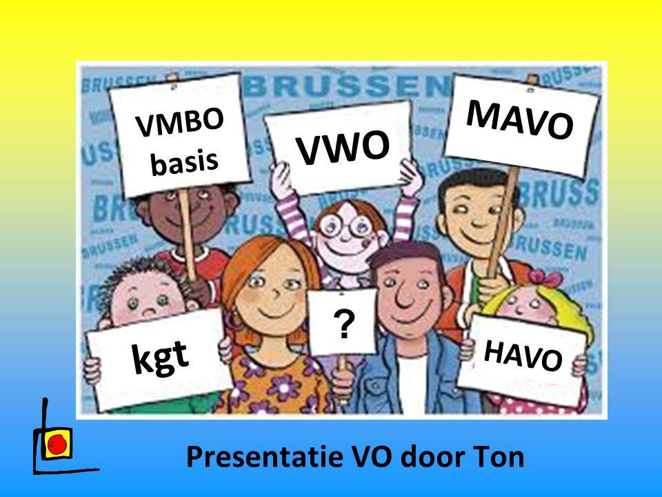 VMBO basis VWO MAVO ? kgt HAVO Presentatie VO door Ton