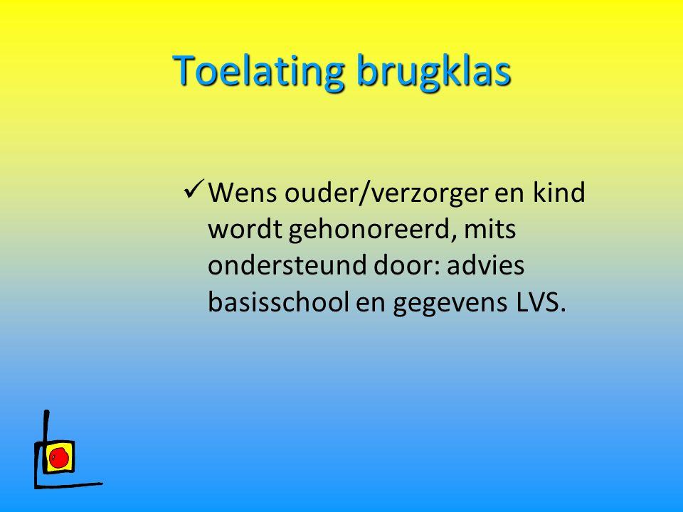 Toelating brugklas Wens ouder/verzorger en kind wordt gehonoreerd, mits ondersteund door: advies basisschool en gegevens LVS.