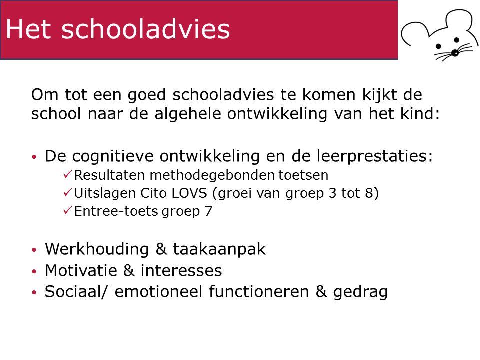 Het schooladvies Om tot een goed schooladvies te komen kijkt de school naar de algehele ontwikkeling van het kind: De cognitieve ontwikkeling en de le