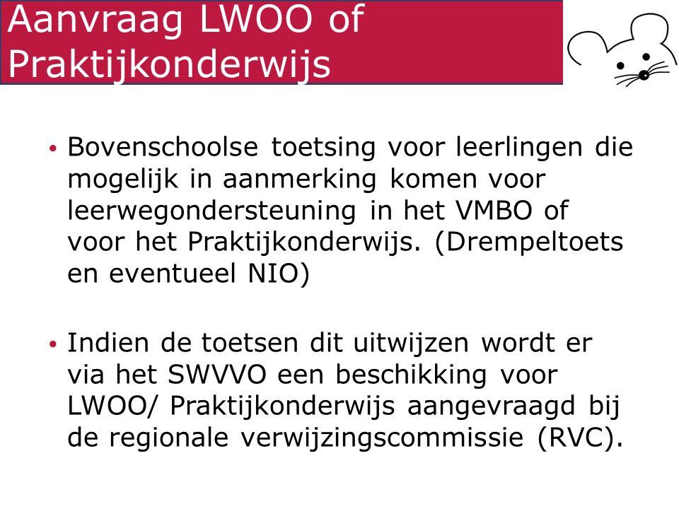 Aanvraag LWOO of Praktijkonderwijs Bovenschoolse toetsing voor leerlingen die mogelijk in aanmerking komen voor leerwegondersteuning in het VMBO of vo