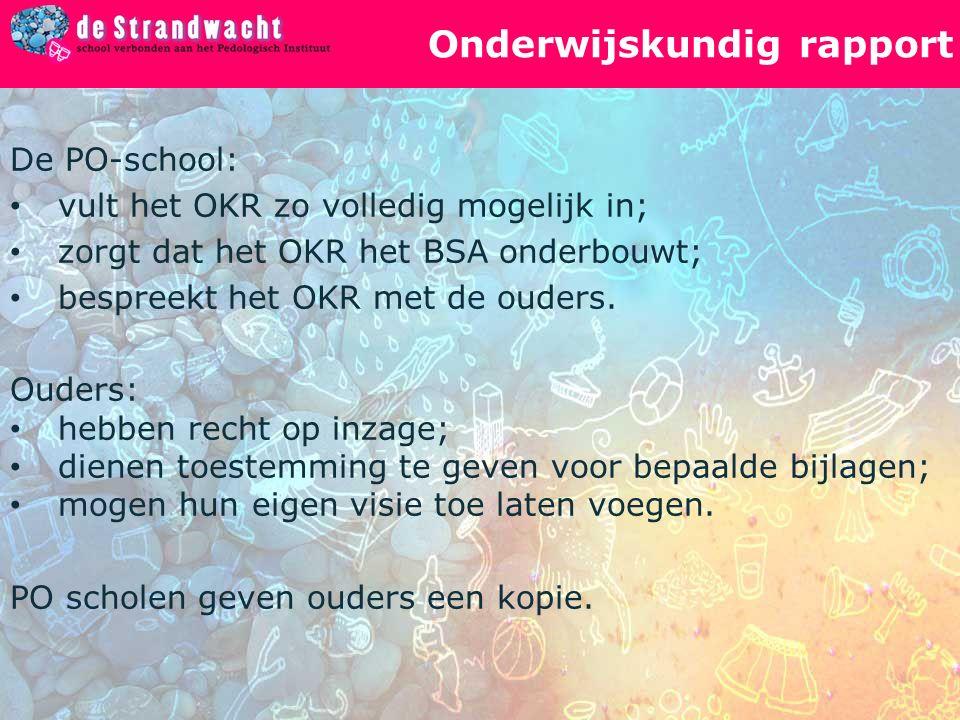 Onderwijskundig rapport De PO-school: vult het OKR zo volledig mogelijk in; zorgt dat het OKR het BSA onderbouwt; bespreekt het OKR met de ouders.