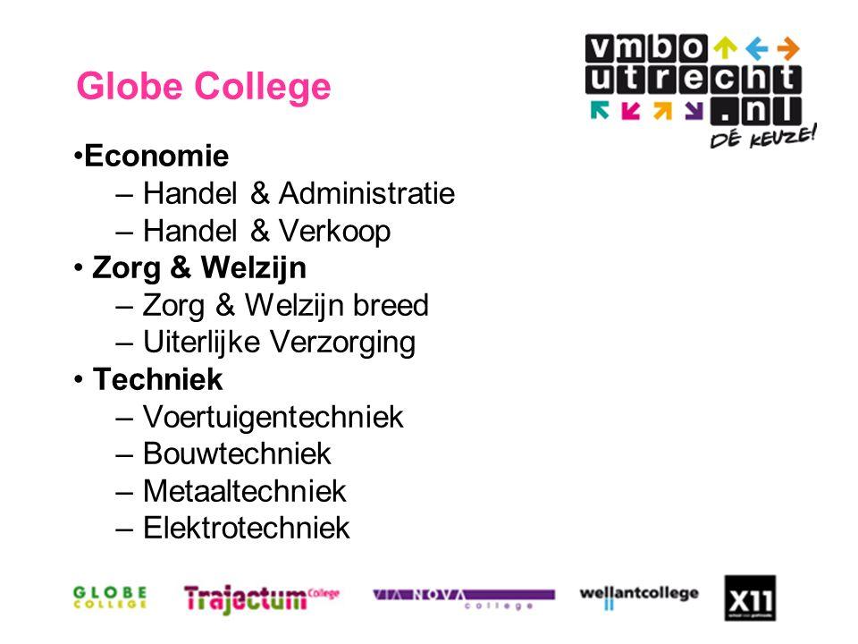 Economie –Handel & Administratie –Handel & Verkoop Zorg & Welzijn –Zorg & Welzijn breed –Uiterlijke Verzorging Techniek –Voertuigentechniek –Bouwtechniek –Metaaltechniek –Elektrotechniek Globe College