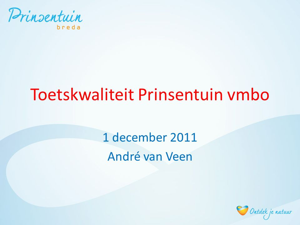 Toetskwaliteit Prinsentuin vmbo 1 december 2011 André van Veen