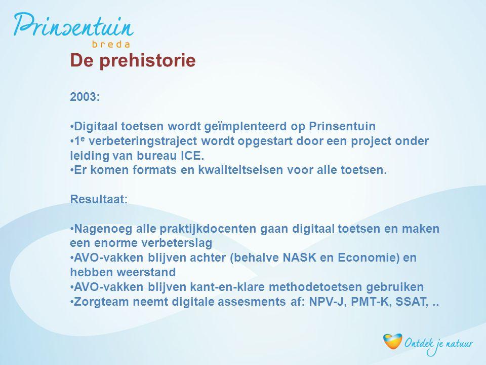 2003: Digitaal toetsen wordt geïmplenteerd op Prinsentuin 1 e verbeteringstraject wordt opgestart door een project onder leiding van bureau ICE. Er ko