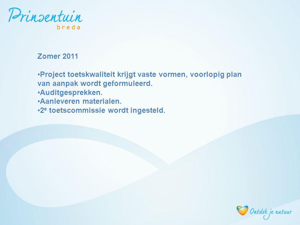 Zomer 2011 Project toetskwaliteit krijgt vaste vormen, voorlopig plan van aanpak wordt geformuleerd. Auditgesprekken. Aanleveren materialen. 2 e toets
